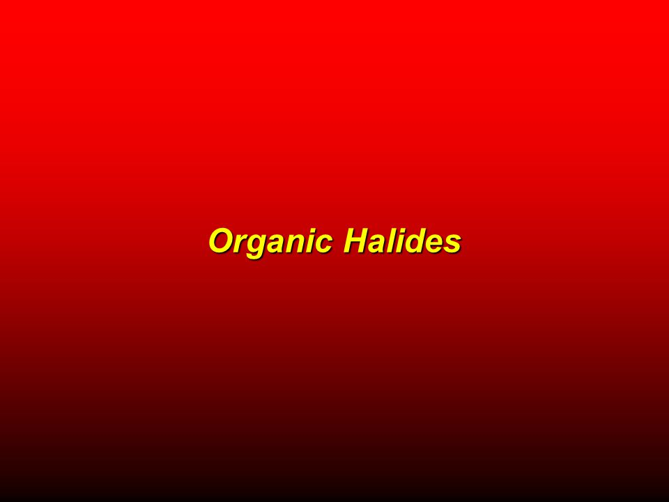 Organic Halides