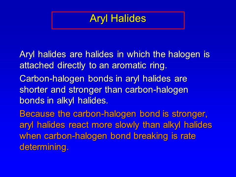Aryl Halides Aryl halides are halides in which the halogen is attached directly to an aromatic ring. Carbon-halogen bonds in aryl halides are shorter