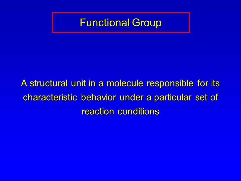 A structural unit in a molecule responsible for its characteristic behavior under a particular set of reaction conditions Functional Group