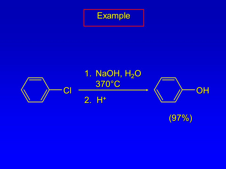 ExampleExample ClOH 1.NaOH, H 2 O 370°C 2. H + (97%)