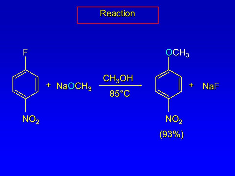 ReactionReactionF NO 2 + NaOCH 3 CH 3 OH 85°C OCH 3 NO 2 + NaF (93%)