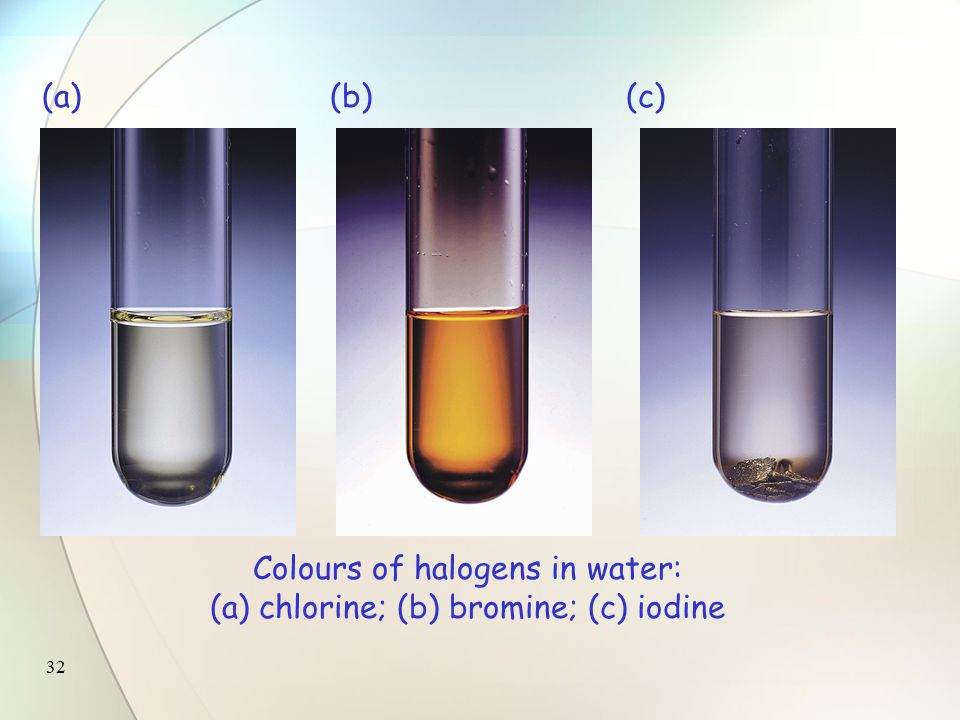 31 Colour Halogens  non-polar molecules  not very soluble in polar solvents (such as water )  but very soluble in organic solvents (such as 1,1,1-trichloroethane )