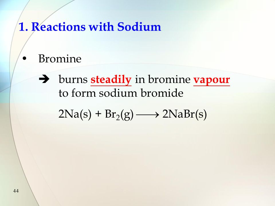 43 Chlorine  reacts violently to form sodium chloride 2Na(s) + Cl 2 (g)  2NaCl(s) 1.