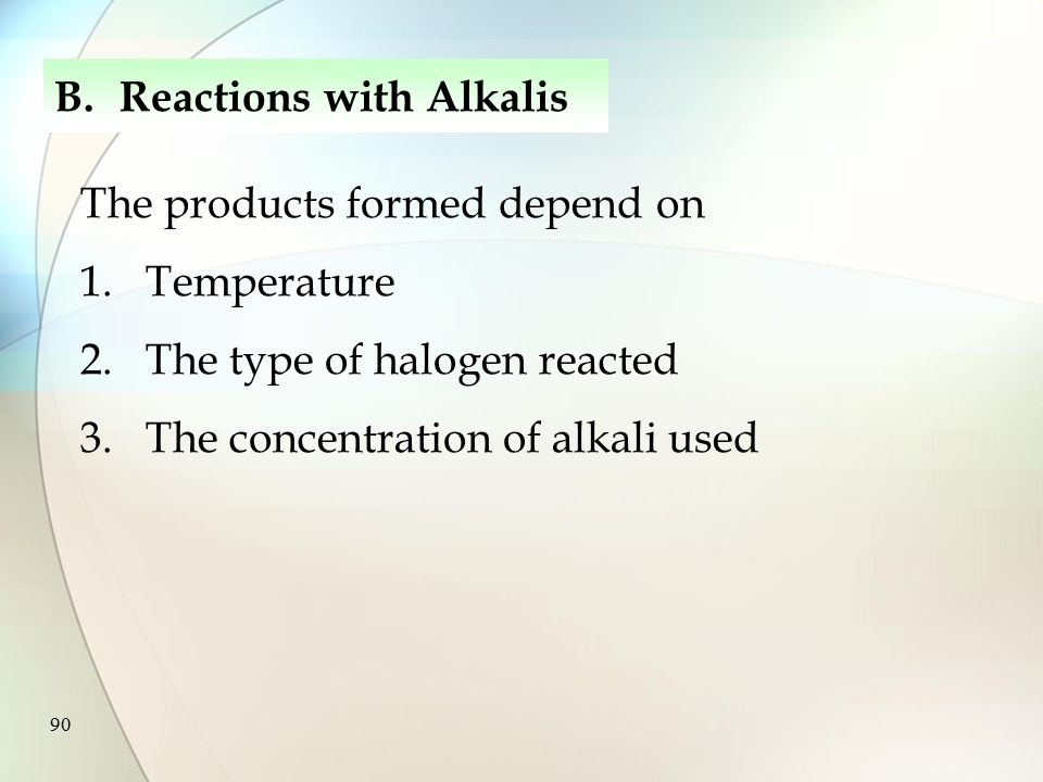 89 All halogens react with aqueous alkalis All halogens ( except F 2 ) undergoes disproportionation with alkalis In general, Reactivity decreases down the group B.Reactions with Alkalis