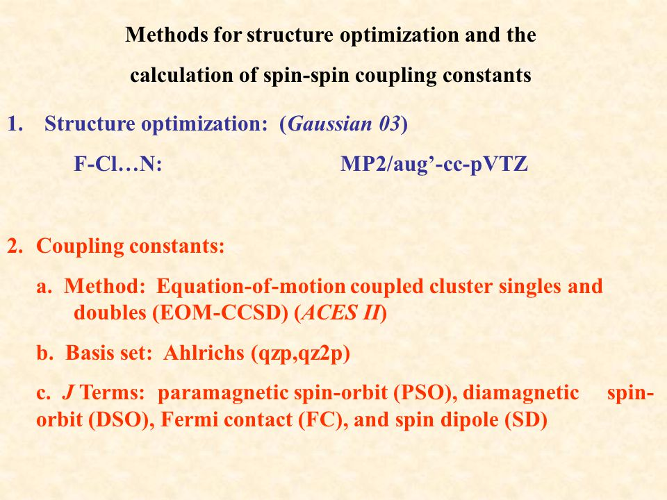 Methods for structure optimization and the calculation of spin-spin coupling constants 1.Structure optimization: (Gaussian 03) F-Cl…N: MP2/aug'-cc-pVTZ 2.Coupling constants: a.