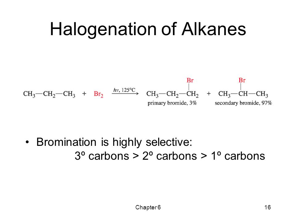Chapter 616 Halogenation of Alkanes Bromination is highly selective: 3º carbons > 2º carbons > 1º carbons