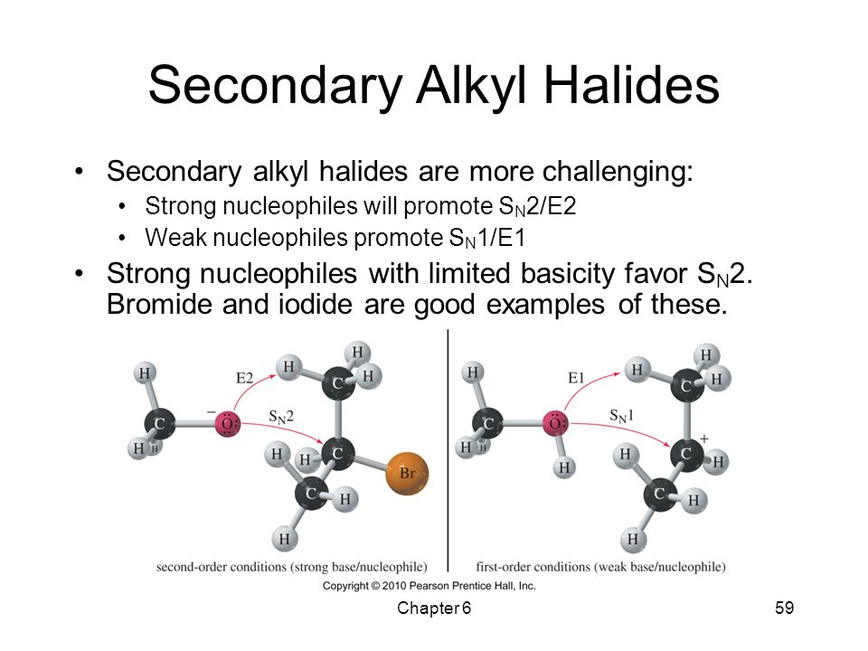 Chapter 659 Secondary Alkyl Halides Secondary alkyl halides are more challenging: Strong nucleophiles will promote S N 2/E2 Weak nucleophiles promote