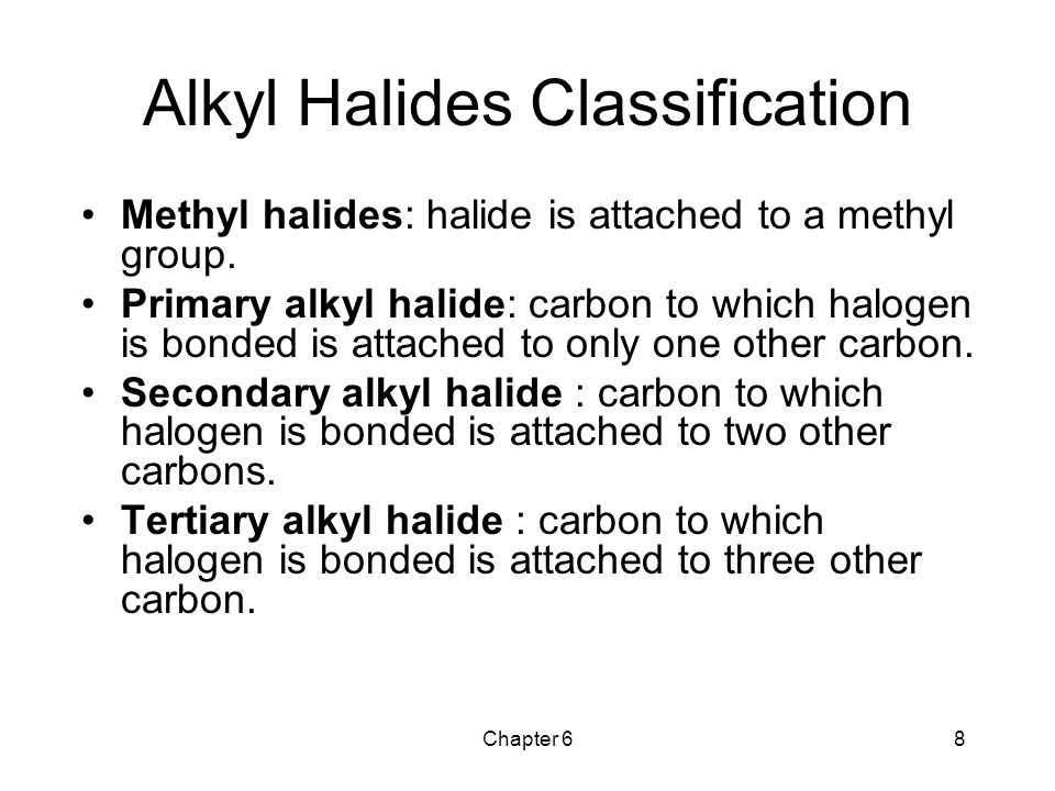 Chapter 69 primary alkyl halidesecondary alkyl halide tertiary alkyl halide Primary, Secondary, Tertiary Alkyl Halides * **