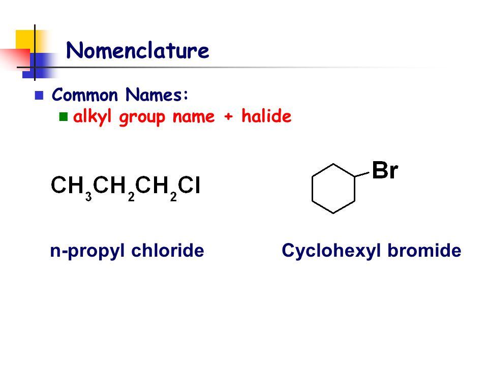 Nomenclature Special common names: CH 2 X 2 = methylene halide CHX 3 = haloform CX 4 = carbon tetrahalide CH 2 Cl 2 CHCl 3 CCl 4 chloroform trichloromethane Methylene chloride dichloromethane Carbon tetrachloride tetrachloromethane