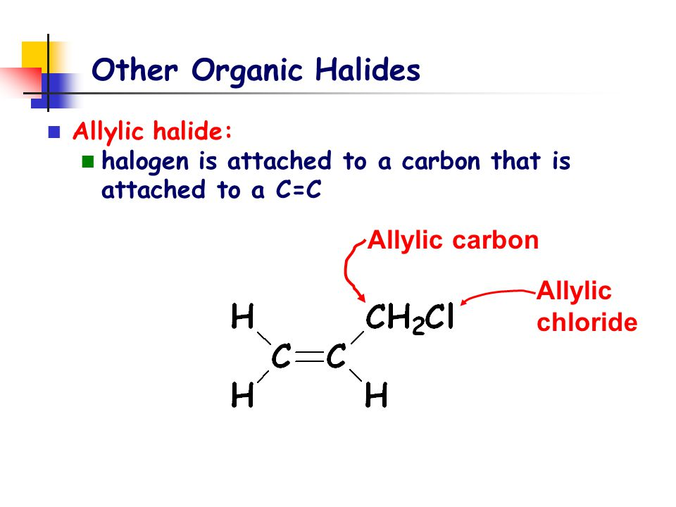 Other Organic Halides Vinyl Halide: halogen attached to a carbon that is part of a C=C Monomer for PVCMonomer for teflon