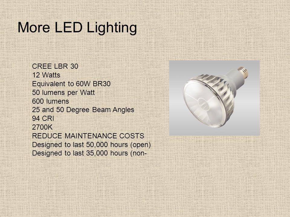 More LED Lighting CREE LBR 30 12 Watts Equivalent to 60W BR30 50 lumens per Watt 600 lumens 25 and 50 Degree Beam Angles 94 CRI 2700K REDUCE MAINTENAN