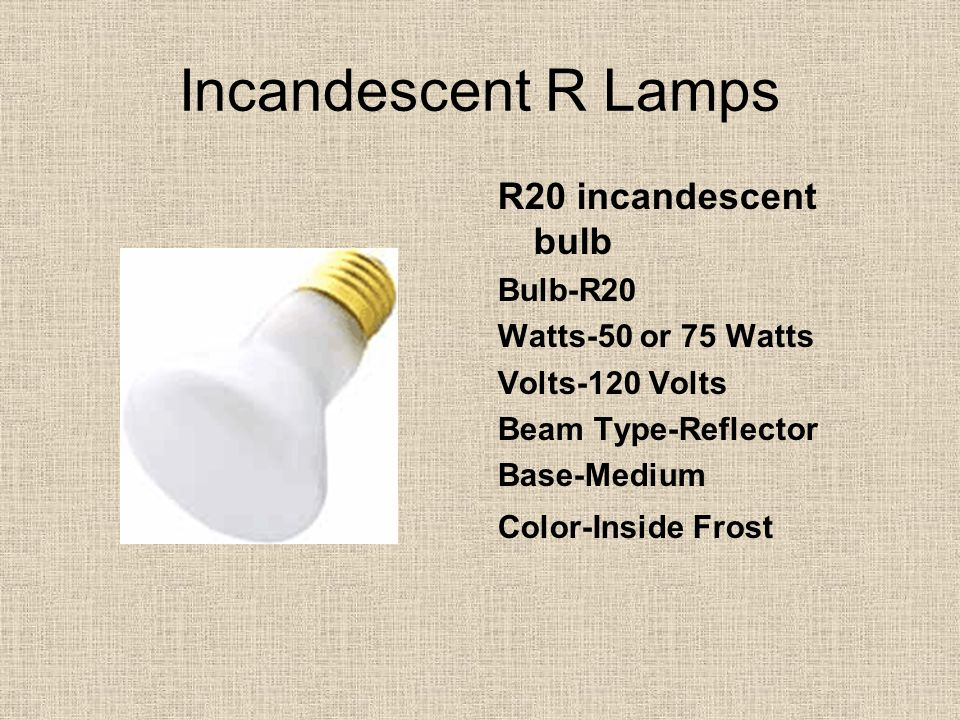 Incandescent R Lamps R20 incandescent bulb Bulb-R20 Watts-50 or 75 Watts Volts-120 Volts Beam Type-Reflector Base-Medium Color-Inside Frost