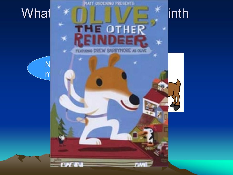 What is the name of the ninth reindeer? Nope, not me!