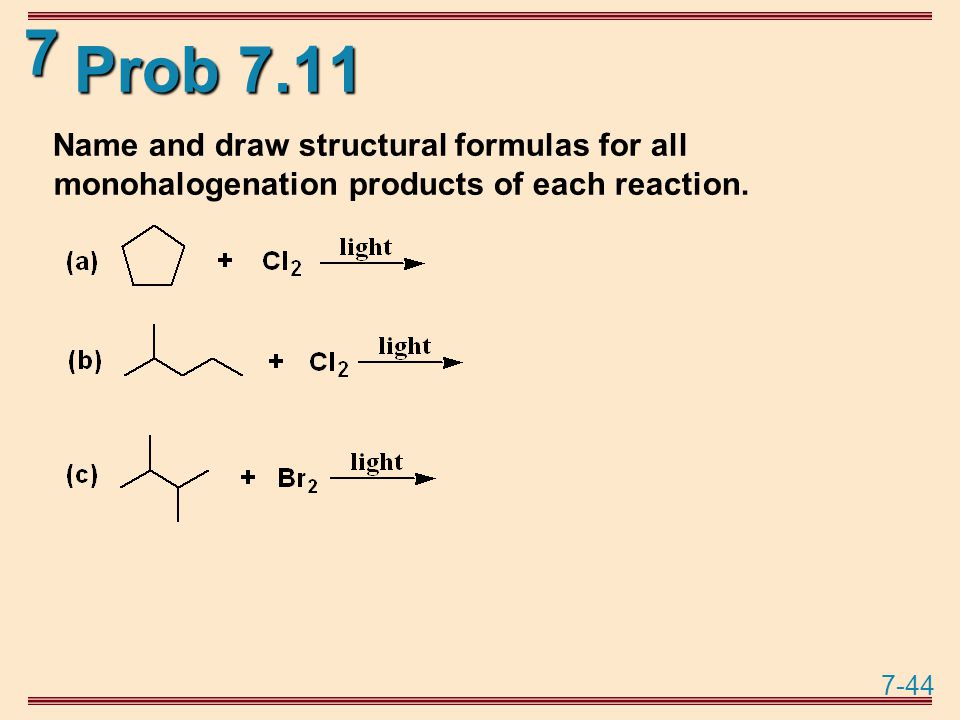 7-44 7 Prob 7.11 Name and draw structural formulas for all monohalogenation products of each reaction.