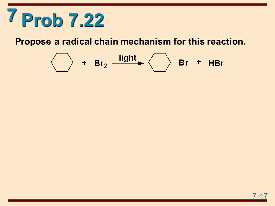 7-47 7 Prob 7.22 Propose a radical chain mechanism for this reaction.