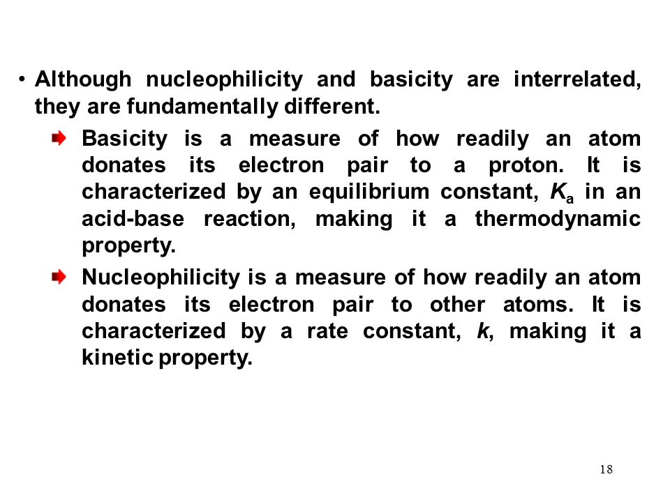 18 Although nucleophilicity and basicity are interrelated, they are fundamentally different. Basicity is a measure of how readily an atom donates its