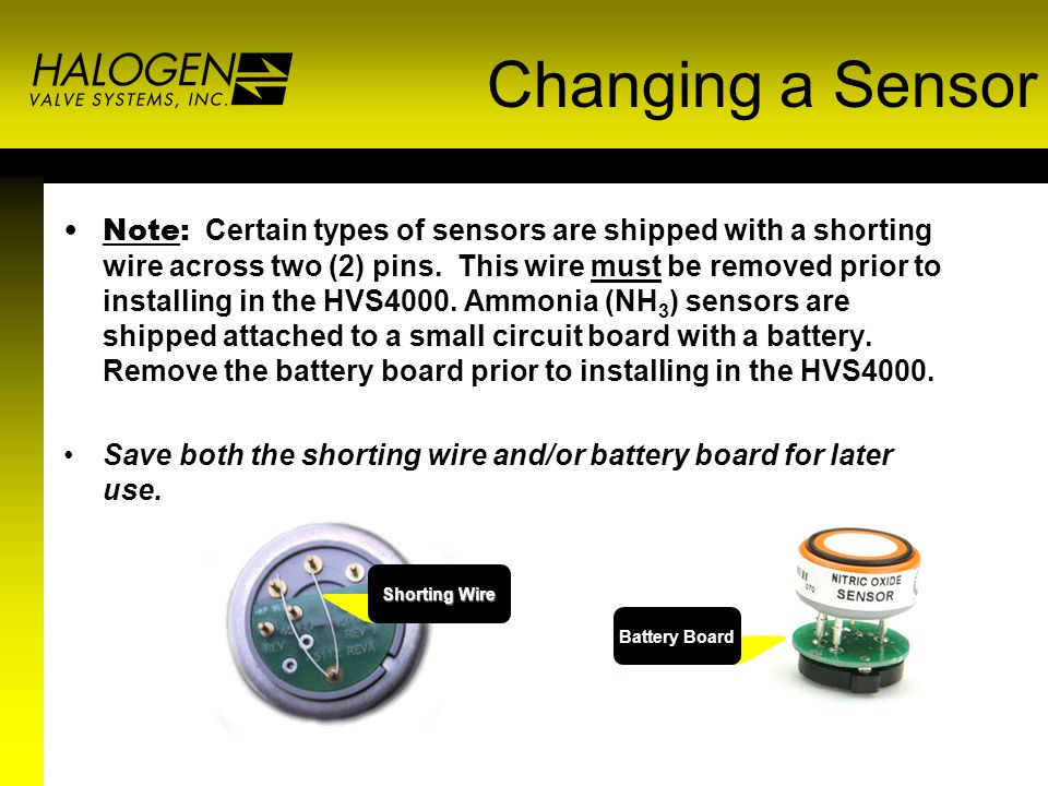 Changing a Sensor Note: Certain types of sensors are shipped with a shorting wire across two (2) pins.