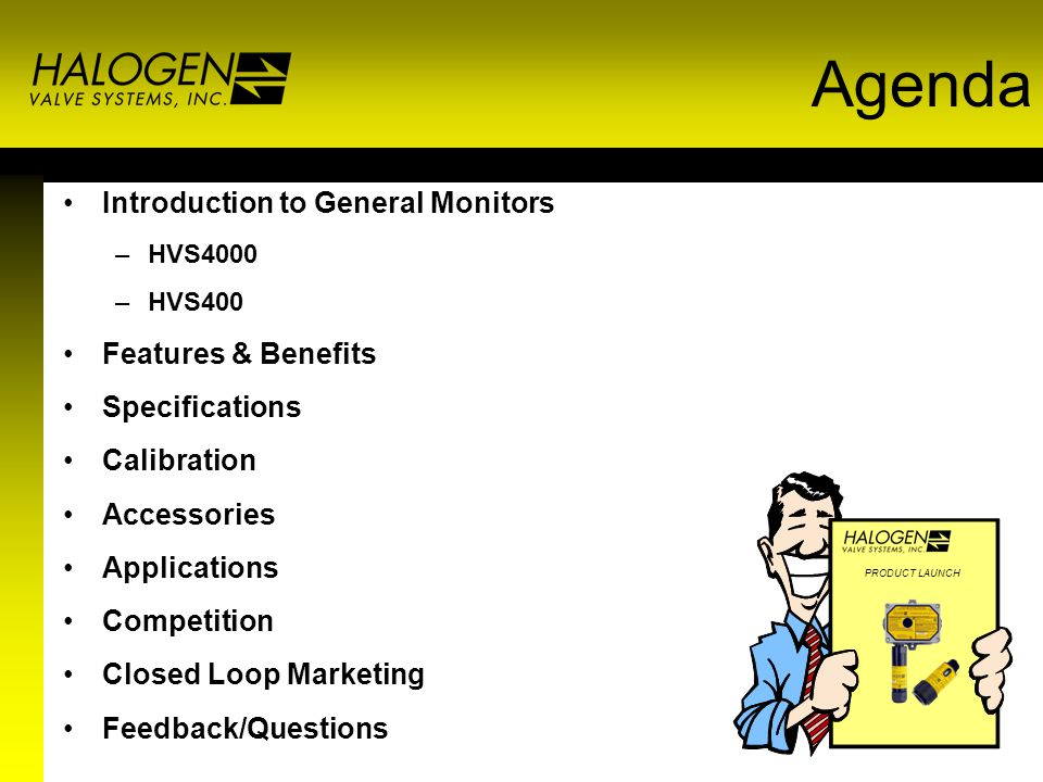Agenda Introduction to General Monitors –HVS4000 –HVS400 Features & Benefits Specifications Calibration Accessories Applications Competition Closed Lo