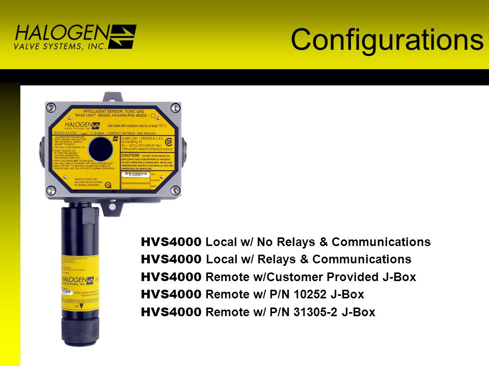 Configurations HVS4000 Local w/ No Relays & Communications HVS4000 Local w/ Relays & Communications HVS4000 Remote w/Customer Provided J-Box HVS4000 Remote w/ P/N 10252 J-Box HVS4000 Remote w/ P/N 31305-2 J-Box