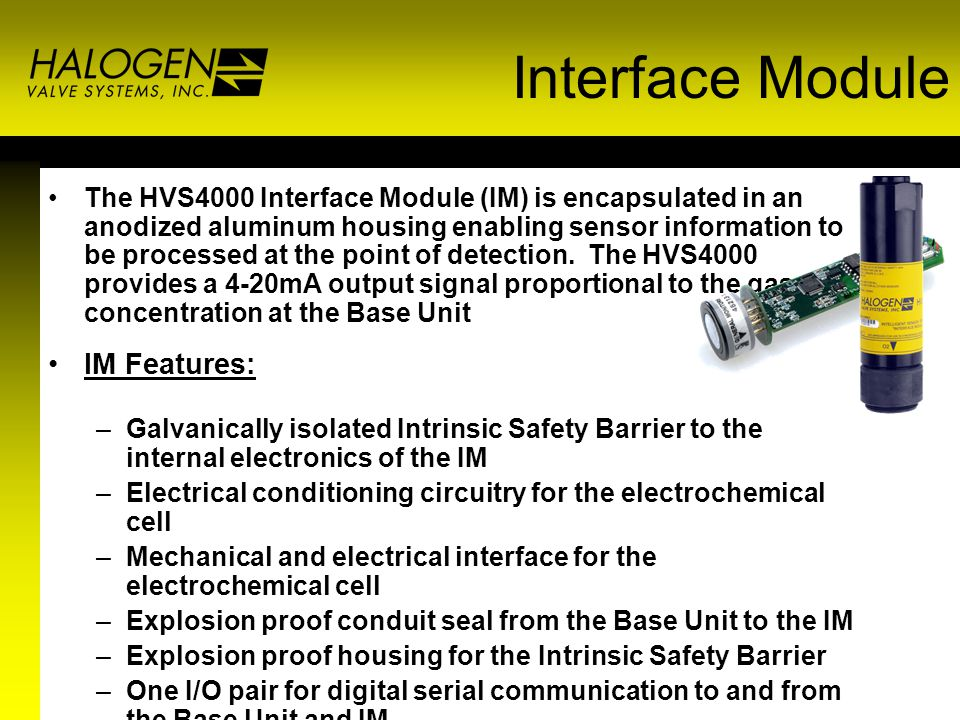 Interface Module The HVS4000 Interface Module (IM) is encapsulated in an anodized aluminum housing enabling sensor information to be processed at the point of detection.