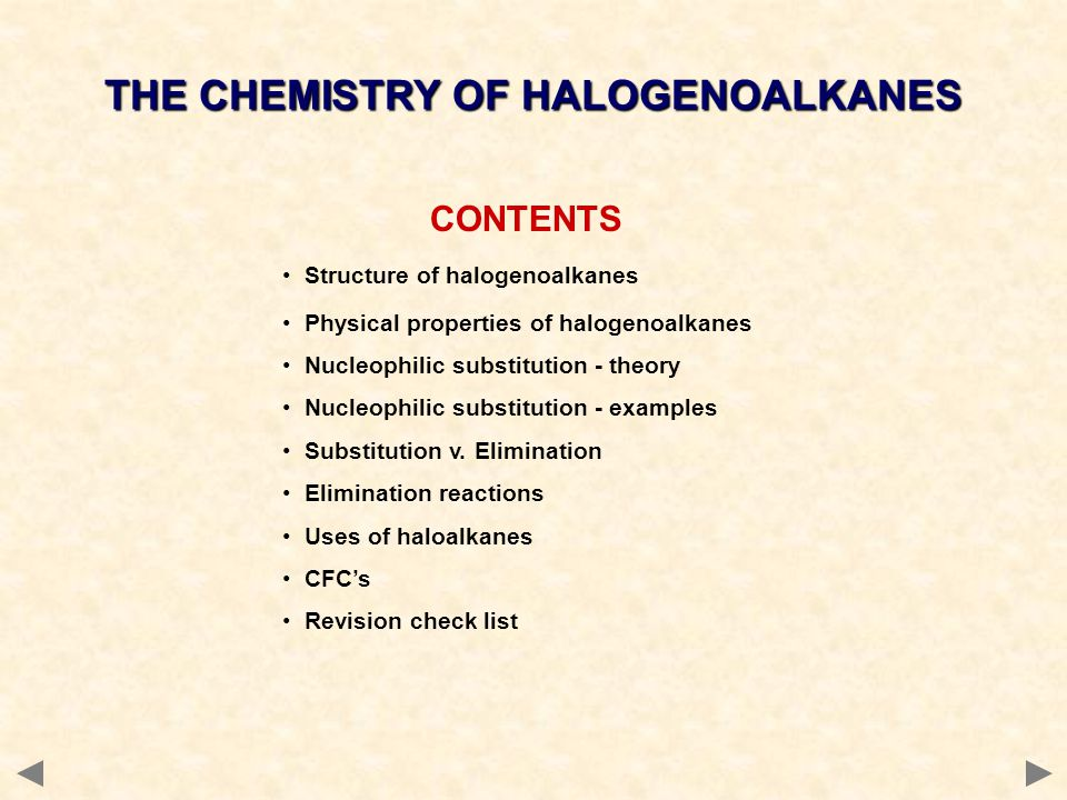 CONTENTS Structure of halogenoalkanes Physical properties of halogenoalkanes Nucleophilic substitution - theory Nucleophilic substitution - examples S