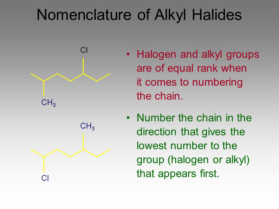 Nomenclature of Alkyl Halides Halogen and alkyl groups are of equal rank when it comes to numbering the chain. Number the chain in the direction that