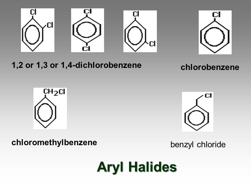 1,2 or 1,3 or 1,4-dichlorobenzene chlorobenzene chloromethylbenzene benzyl chloride Aryl Halides
