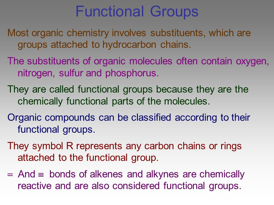 Functional Groups Most organic chemistry involves substituents, which are groups attached to hydrocarbon chains. The substituents of organic molecules