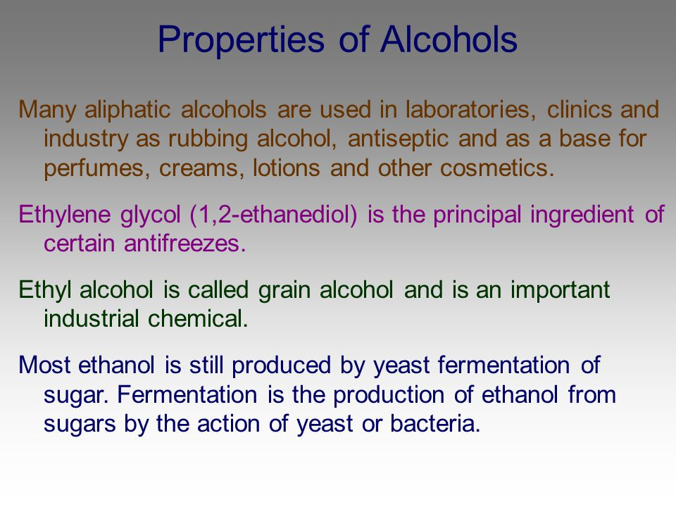 Properties of Alcohols Many aliphatic alcohols are used in laboratories, clinics and industry as rubbing alcohol, antiseptic and as a base for perfume
