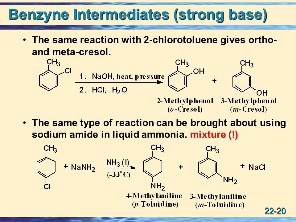 22-20 Benzyne Intermediates (strong base) The same reaction with 2-chlorotoluene gives ortho- and meta-cresol.