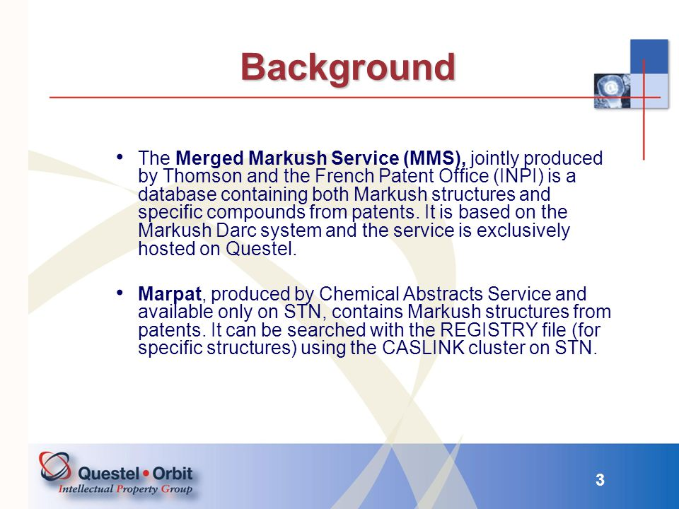 4 Background Both MMS and Marpat are usually recommended for a basic chemical structure search strategy covering Markush structures in patents.
