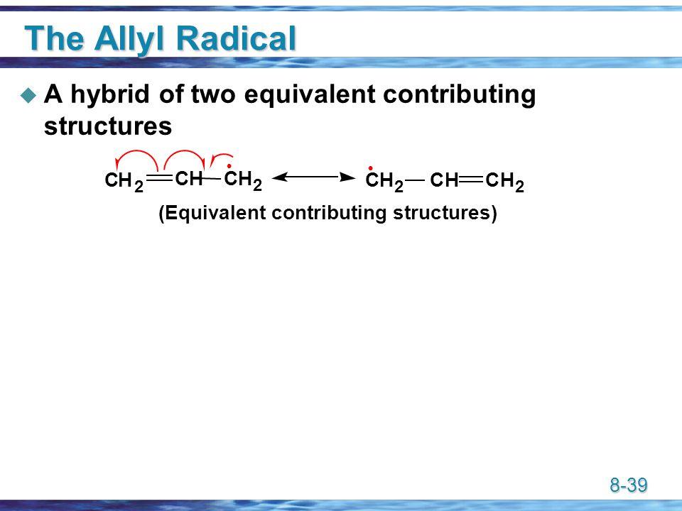 8-39 The Allyl Radical  A hybrid of two equivalent contributing structures (Equivalent contributing structures) CH 2 CHCH 2 CHCH 2 CH 2