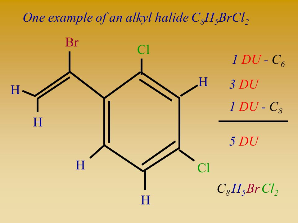 One example of an alkyl halide C 8 H 5 BrCl 2 1 DU - C 6 3 DU 1 DU - C 8 Br Cl Cl 2 C8C8 5 DU H H H H H H5H5
