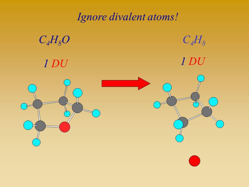 C4H8OC4H8O 1 DU C4H8C4H8 Ignore divalent atoms!