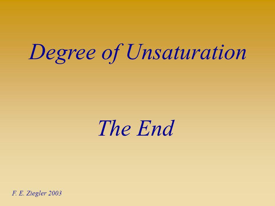 The End Degree of Unsaturation F. E. Ziegler 2003