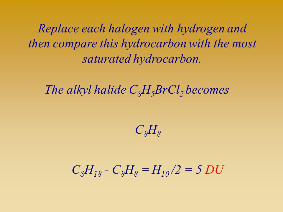 Replace each halogen with hydrogen and then compare this hydrocarbon with the most saturated hydrocarbon.