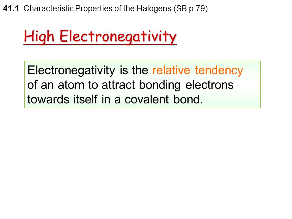 41.1 Characteristic Properties of the Halogens (SB p.79) Appearances of halogens at room temperature and pressure: iodine iodine