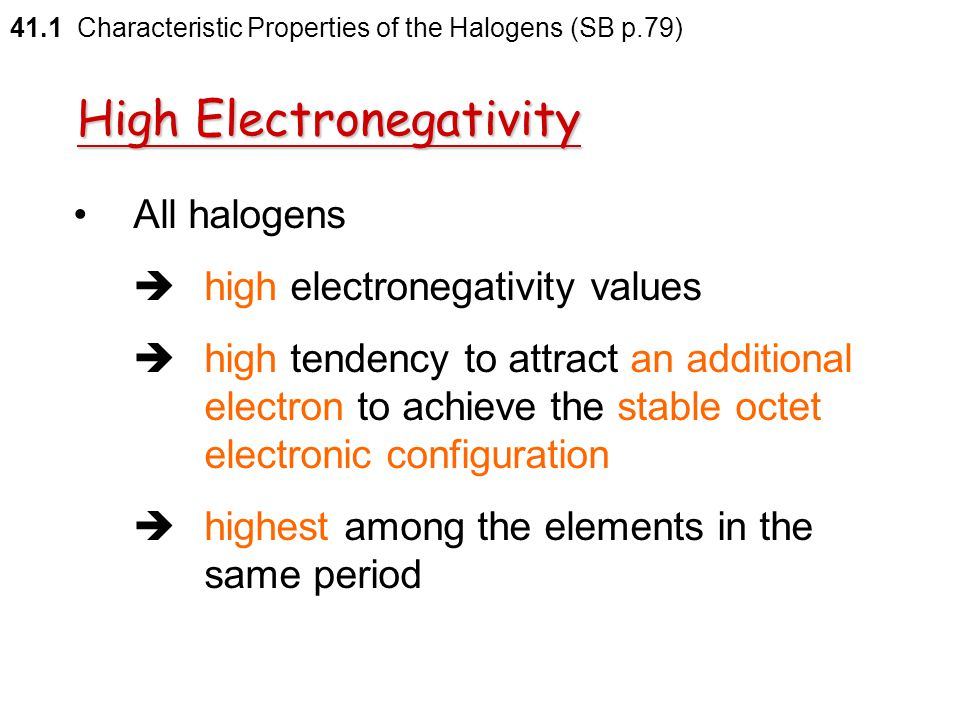 41.1 Characteristic Properties of the Halogens (SB p.79) Electronegativity is the relative tendency of an atom to attract bonding electrons towards it