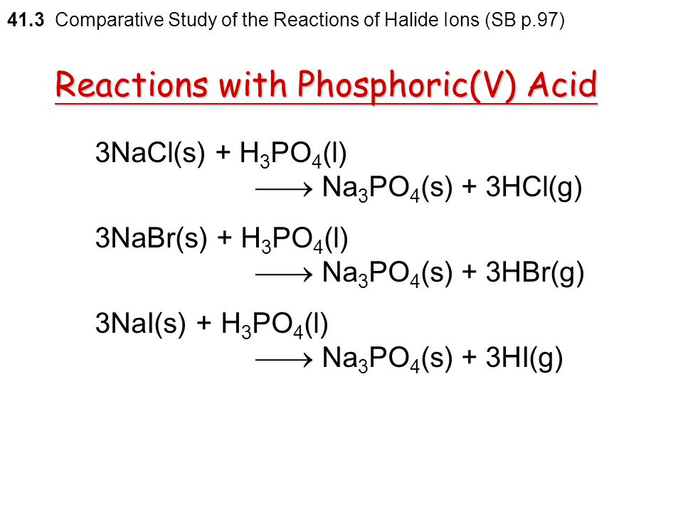 Phosphoric(V) acid  not an oxidizing agent  reacts with halides to form the corresponding hydrogen halides  a general method to prepare hydrogen ha