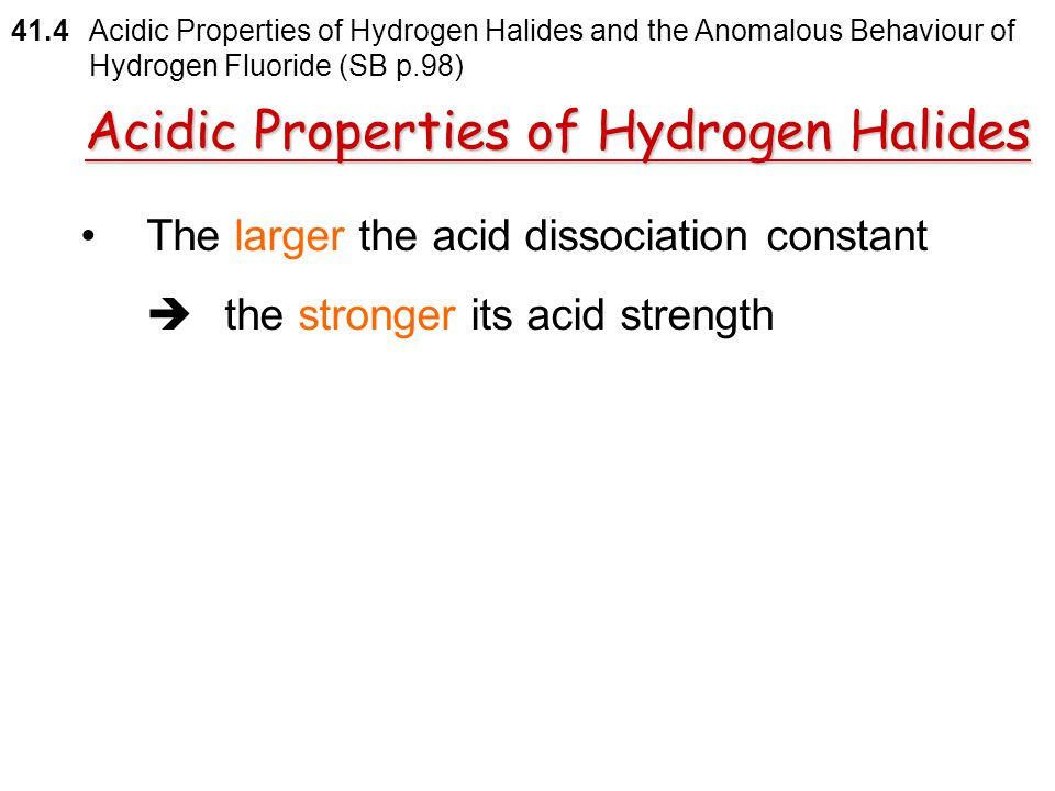 Hydrogen halides  dissociate in water to form acidic solutions Acidic Properties of Hydrogen Halides 41.4 Acidic Properties of Hydrogen Halides and t