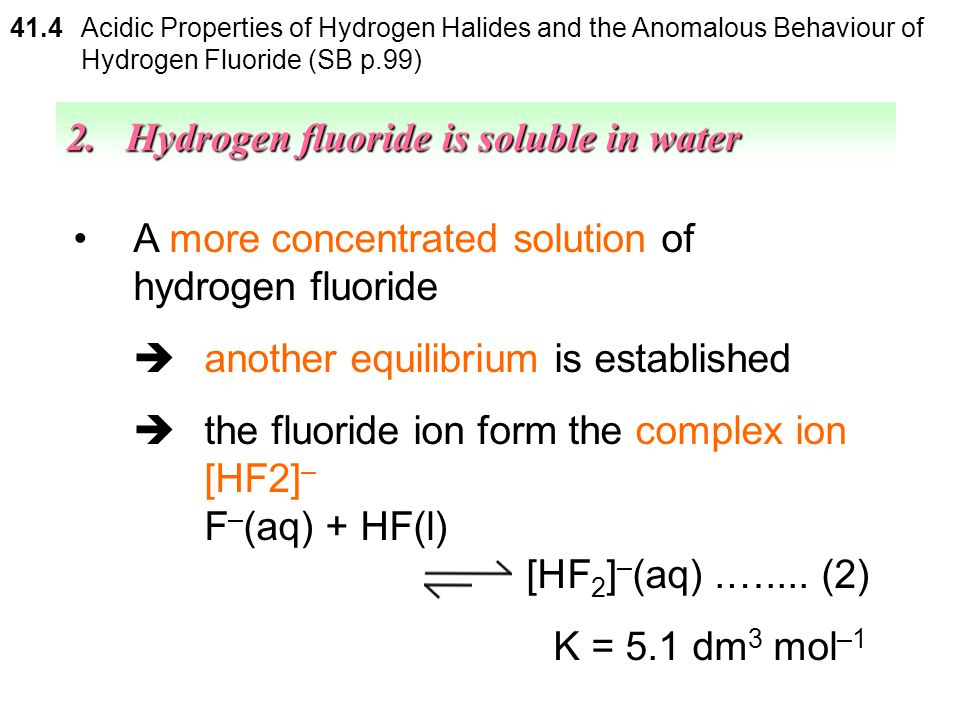 A dilute solution of hydrogen fluoride  behaves only as a weak acid 41.4 Acidic Properties of Hydrogen Halides and the Anomalous Behaviour of Hydroge