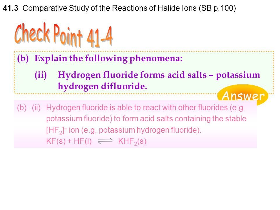 (b)(i)Hydrogen fluoride exists as a liquid at room temperature and pressure due to its ability to form extensive intermolecular hydrogen bonds. (b)Exp