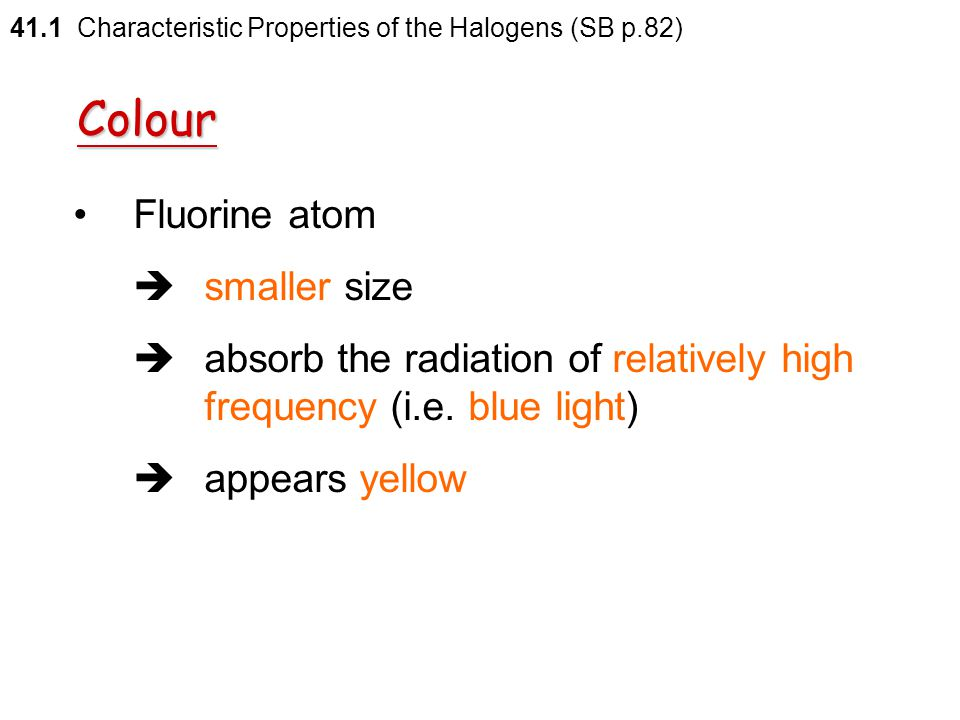 Colour The absorbed radiation  the excitation of electrons to higher energy levels 41.1 Characteristic Properties of the Halogens (SB p.82)