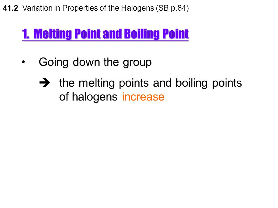 Variation in Physical Properties 41.2 Variation in Properties of the Halogens (SB p.84) Halogens  exist as non-polar diatomic molecules 1. Melting Po