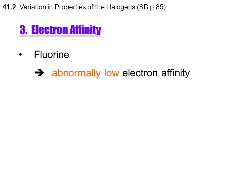 3. Electron Affinity The general decrease in electron affinity  the atomic size increases  the number of electrons shells down the group increases 