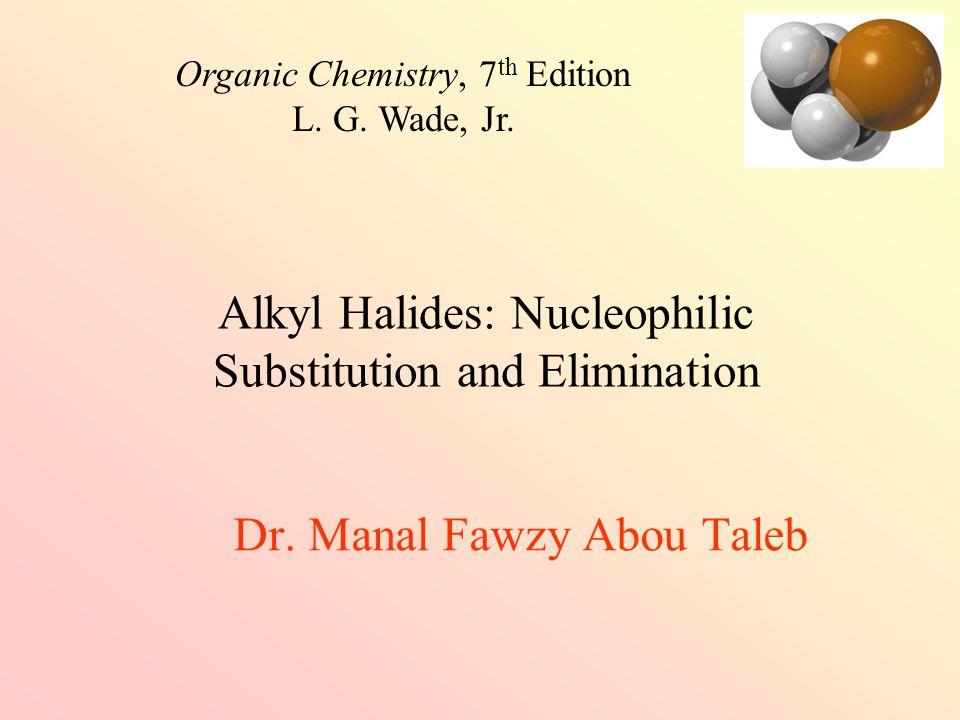 Dr.Manal Fawzy Abou Taleb Organic Chemistry, 7 th Edition L.