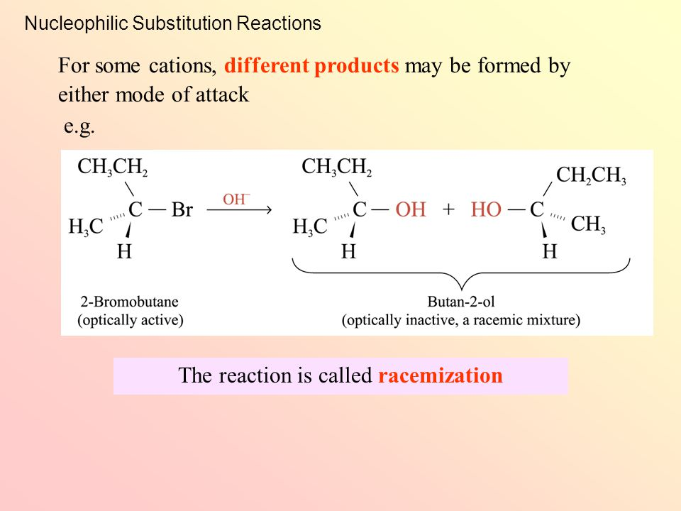 32.6 Nucleophilic Substitution Reactions (SB p.184) The carbocation formed has a trigonal planar structure The nucleophile may either attack from the frontside or the backside Stereochemistry of S N 1 Reactions