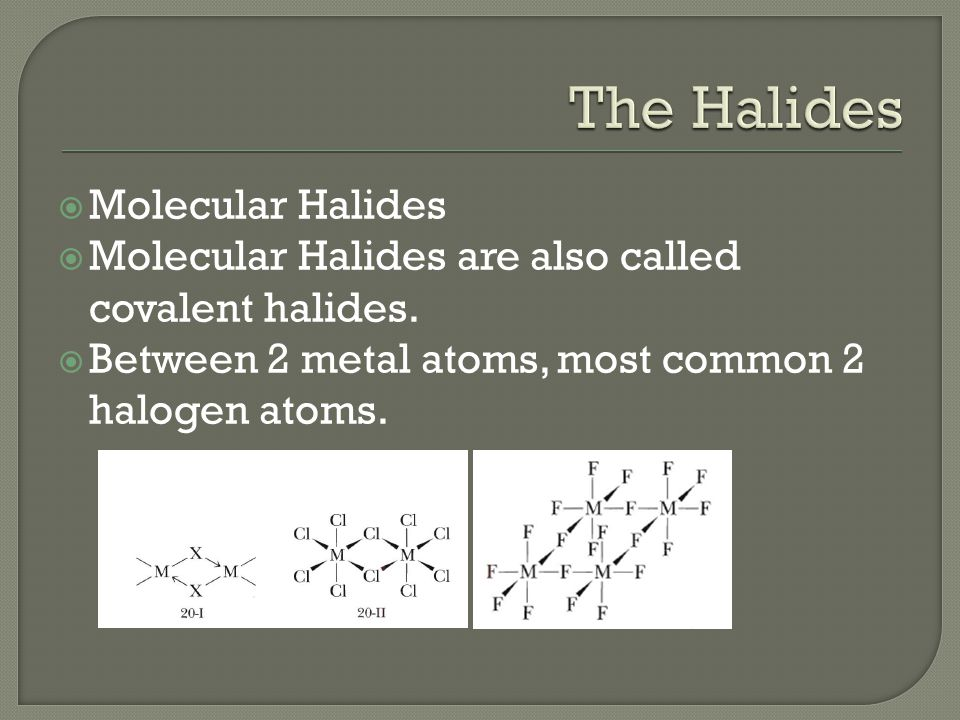  Molecular Halides  Molecular Halides are also called covalent halides.