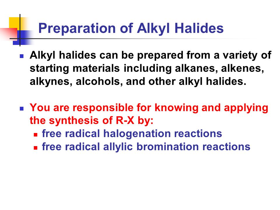 Preparation of Alkyl Halides Alkyl halides can be prepared from a variety of starting materials including alkanes, alkenes, alkynes, alcohols, and other alkyl halides.