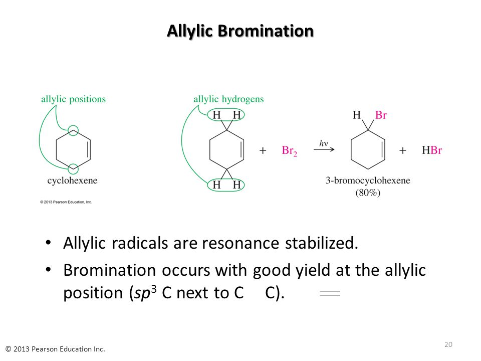 Allylic Bromination Allylic radicals are resonance stabilized. Bromination occurs with good yield at the allylic position (sp 3 C next to C C). 20 © 2